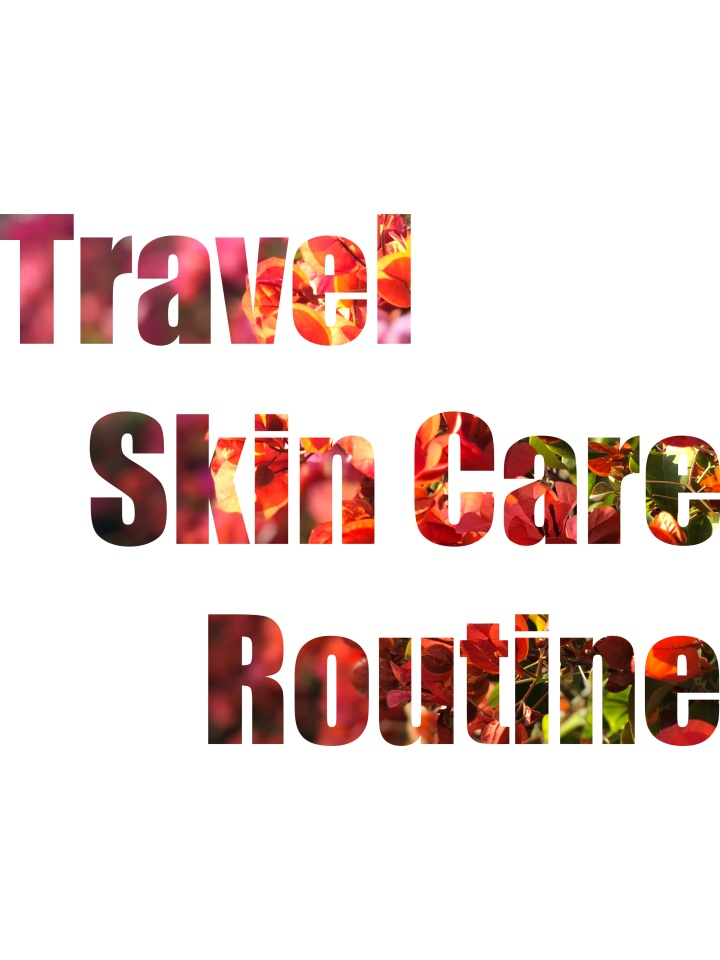 Travel Skin CareRoutine